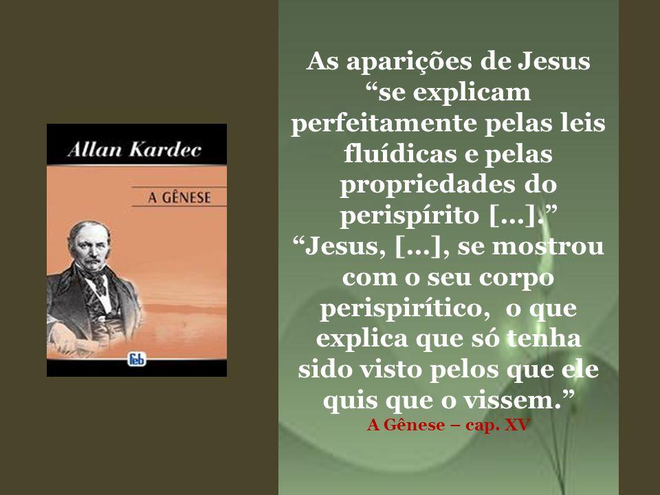 As aparições de Jesus se explicam perfeitamente pelas leis fluídicas e pelas propriedades do perispírito [...].
